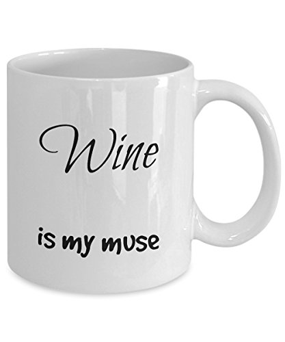 Funny Wine Is My Muse Mug - 11 oz. Lead-Free Ceramic Fun Novelty Gift - Designed & Printed in ()