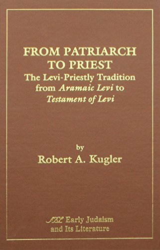 From Patriarch to Priest: The Levi-Priestly Tradition From Aramaic Levi to Testament of Levi (Of Testament Levi)