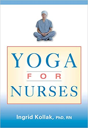 Yoga for Nurses - Kindle edition by Ingrid, PhD, RN Kollak ...