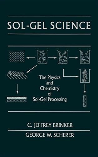 Sol Gel Science  The Physics And Chemistry Of Sol Gel Processing