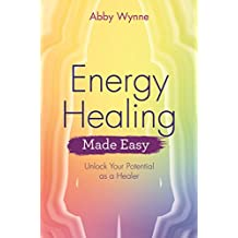 Energy Healing Made Easy: Unlock Your Potential as a Healer