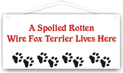 MySigncraft A Spoiled Rotten Wire Fox Terrier Lives Here