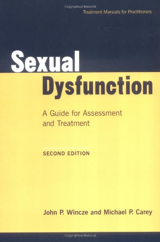 Sexual Dysfunction, Second Edition: A Guide for Assessment and Treatment (Treatment Manuals for Practitioners)