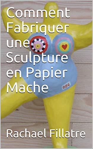 Comment Fabriquer une Sculpture en  Papier Mache por Rachael Fillatre