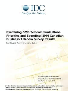 Examining SMB Telecommunications Priorities and Spending: 2010 Canadian Business Telecom Survey Results Paul Edwards, Tony Olvet and Lawrence Surtees