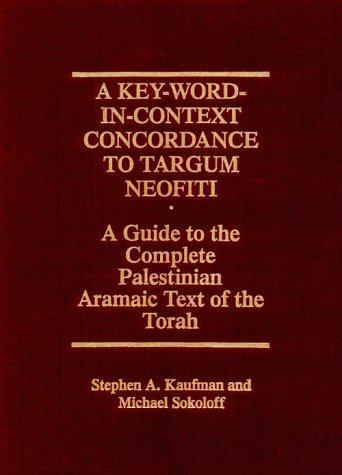 A Key-Word-in-Context Concordance to Targum Neofiti: A Guide to the Complete Palestinian Aramaic Text of the Torah (Publications of The Comprehensive Aramaic Lexicon Project)