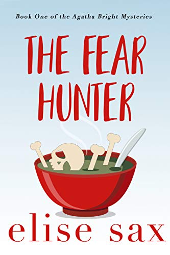 The Fear Hunter (Agatha Bright Mysteries Book 1) by [Sax, Elise]