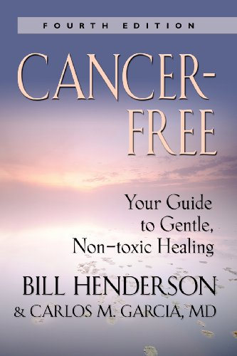 Cancer-Free: Your Guide to Gentle, Non-toxic Healing by Bill Henderson