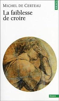 La faiblesse de croire par Michel de Certeau