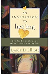 An Invitation to Healing: Let God Touch Your Mind, Body and Spirit Paperback