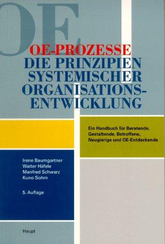 oe-prozesse-die-prinzipien-systemischer-organisationsentwicklung-ein-handbuch-fr-beratende-gestaltende-betroffene-neugierige-und-oe-entdeckende