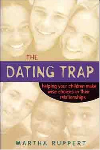 The Dating Trap: Helping Your Children Make Wise Choices in Their Relationshps