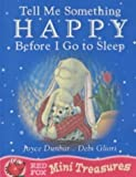 Tell Me Something Happy Before I Go To Sleep (Mini Treasure) by Dunbar, Joyce New Edition (2002)