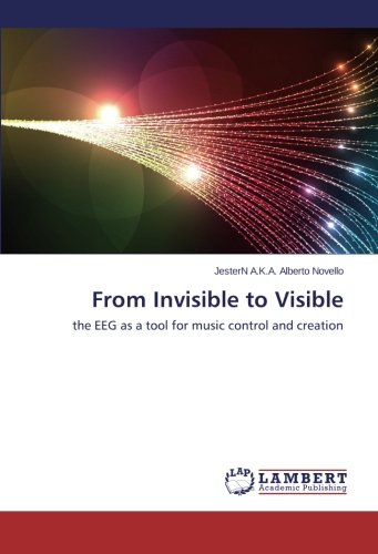 From Invisible to Visible: the EEG as a tool for music control and creation PDF