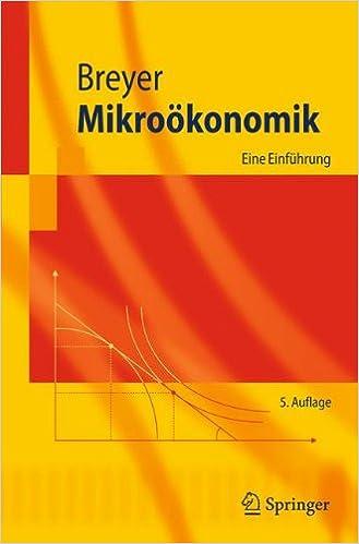 Mikroökonomik: Eine Einführung (Springer-Lehrbuch) (German Edition)