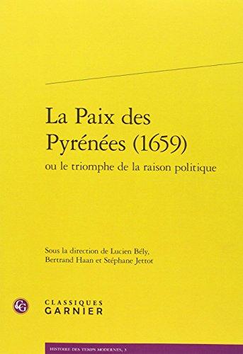 La Paix Des Pyrenees (1659) Ou Le Triomphe de la Raison Politique (Histoire Des Temps Modernes) (French and Spanish Edition) (Tapa Blanda)