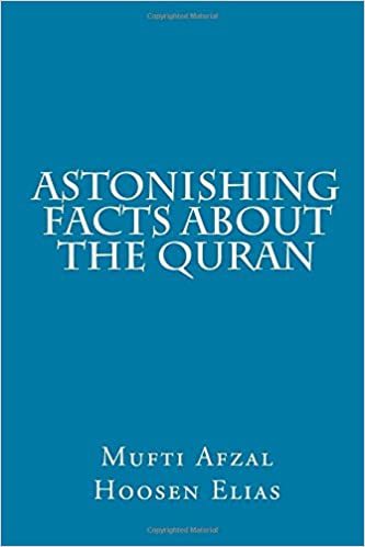 Astonishing Facts about The Quran: Mufti Afzal Hoosen Elias