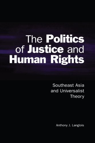 The Politics of Justice and Human Rights: Southeast Asia and Universalist Theory (Cambridge Asia-Pacific Studies)