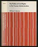 The Politics of Civil Rights in the Truman Administration, William C. Berman, 0814201423