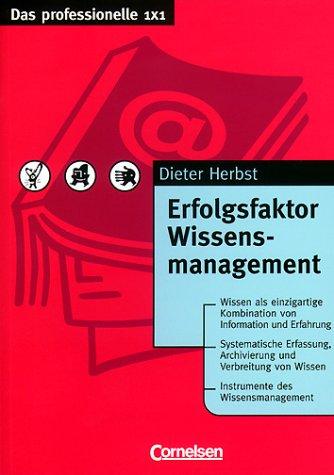 Das professionelle 1 x 1 - bisherige Fachbuchausgabe: Erfolgsfaktor Wissensmanagement