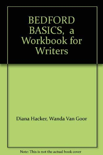 BEDFORD BASICS,  a Workbook for Writers