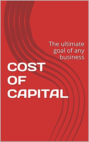 Amazon com: COST OF CAPITAL: The ultimate goal of any