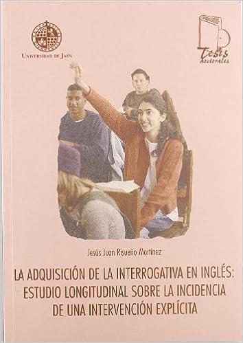 La adquisición de la interrogativa en ingl+s: estudio longitudinal sobre la incidencia de una intervención explícita (Spanish) Paperback