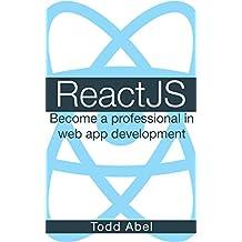 ReactJS: Become a professional in web app development (Javascript Frameworks Book 3)