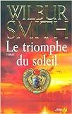 Le Triomphe du soleil de Wilbur SMITH ,Thierry PIELAT (Traduction) ( 13 octobre 2005 )