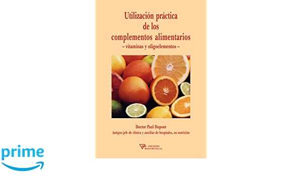 Utilización práctica de los complementos alimentarios (Spanish Edition): Paul Dupont: 9788495285140: Amazon.com: Books