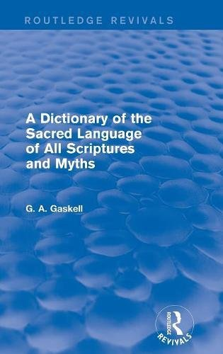 A Dictionary of the Sacred Language of All Scriptures and Myths (Routledge Revivals) by Routledge