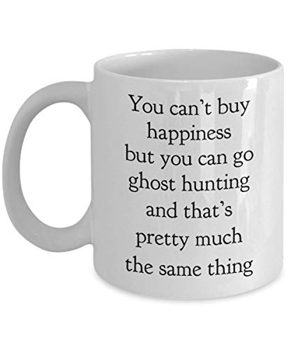You Can't Buy Happiness But You Can Go Ghost Hunting Mug Funny Gift Idea For Hunted Friend Him Her Women Men Paranormal Activity Space Exploration Cozy White Ceramic Coffee Tea -
