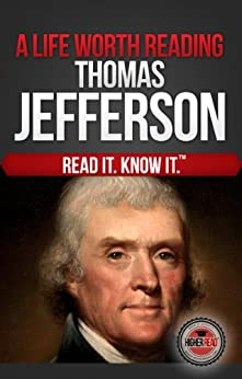 A Life Worth Reading: Thomas Jefferson by [White, C.P., Read, Higher]