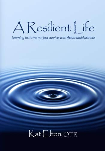 A Resilient Life: Learning to thrive, not just survive with rheumatoid arthritis - http://medicalbooks.filipinodoctors.org