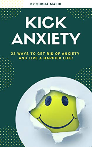 Kick Anxiety : 23 Ways To Get Rid Of Anxiety And Live A Happier Life! (Anxiety Disorders, Panic Attacks, Anxiety & Fears)