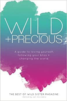 Book Wild And Precious: A Guide to Loving Yourself, Following Your Bliss, and Changing the World.: The Best Of Wild Sister Magazine by Wild Sister Magazine (2014-10-15)