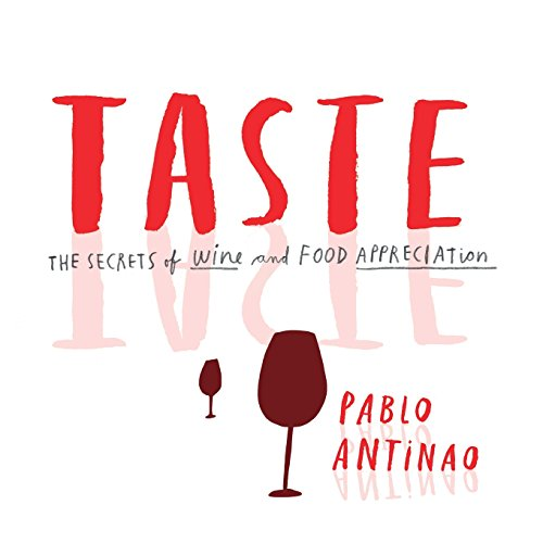 Taste: The Secrets of Wine and Food Appreciation by Pablo Antinao