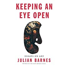 Keeping an Eye Open: Essays on Art