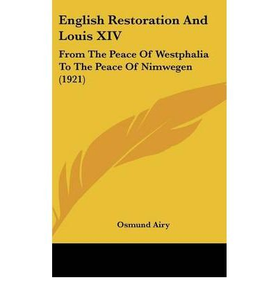 Read Online English Restoration and Louis XIV: From the Peace of Westphalia to the Peace of Nimwegen (1921) (Hardback) - Common pdf epub