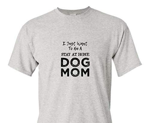 c4b4c1d5a5 Amazon.com: Funny Dog Mom Adult Graphic Tee Shirt For I Just Want To Be A  Stay At Home Crazy Dog Lady: Handmade