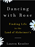Dancing with Rose: Finding Life in the Land of Alzheimer