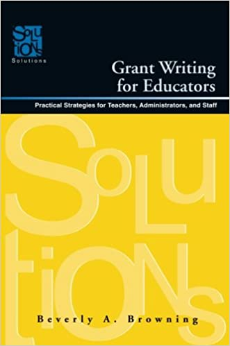 Grant Writing for Educators: Practical Strategies for Teachers, Administrators, and Staff (Solutions)