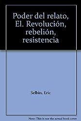 El poder del relato : revolución, rebelión y resistencia