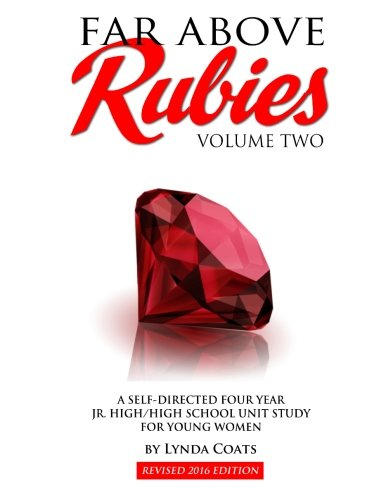 2: Far Above Rubies (Volume Two): A Self-Guided Four Year Jr. High / High School Unit Study for Young Women (Volume 2)