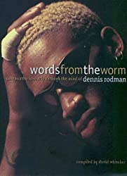 Words from the Worm: An Unauthorized Trip Through the Mind of Dennis Rodman
