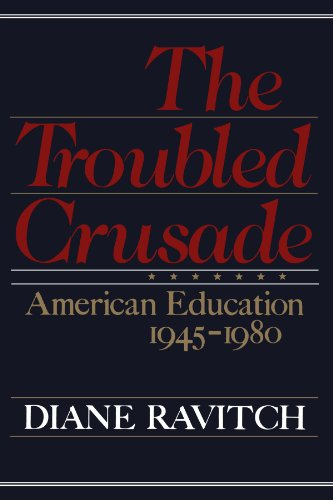 The Troubled Crusade: American Education, 1945-1980