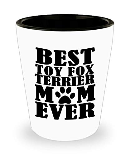 Funny Mother's Day Shot Glass - Best Toy Fox Terrier Mom ever - Dog Lover Gift Idea From Daughter Son Husband Unique Birthday Present Novelty Cup For Parent Men Women