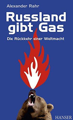 Russland gibt Gas: Die Rückkehr einer Weltmacht