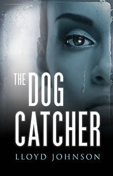 The Dog Catcher by [Johnson, Lloyd]