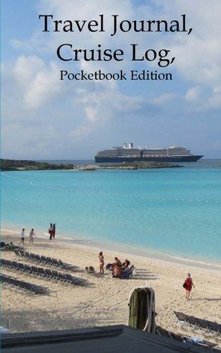 Travel Journal, Cruise Log, Pocketbook Edition (Travel Journals) (Volume 8)